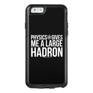 Physics Gives Me A Large Hadron OtterBox iPhone 6/6s Case