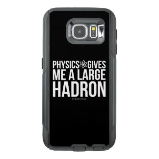Physics Gives Me A Large Hadron OtterBox Samsung Galaxy S6 Case