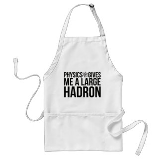 Physics Gives Me A Large Hadron Standard Apron