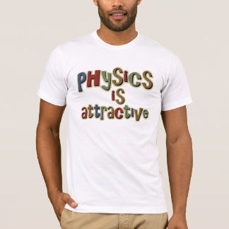 Physics is Attractive Funny Pun T-Shirt