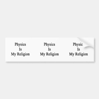Physics Is My Religion Bumper Stickers