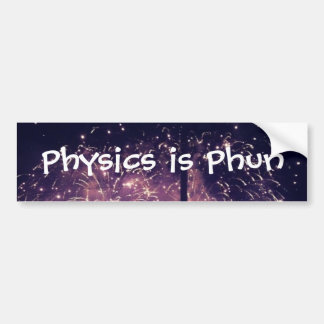 """Physics is Phun"" Bumpersticker Bumper Sticker"