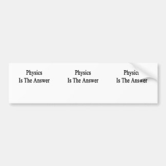 Physics Is The Answer Car Bumper Sticker