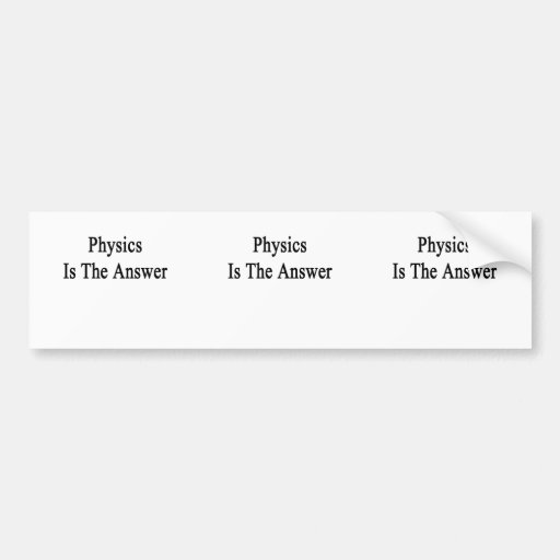 Physics Is The Answer Bumper Sticker