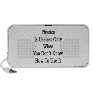 Physics Is Useless Only When You Don't Know How To Speaker