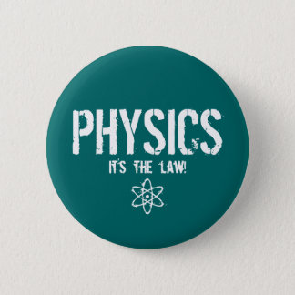Physics - It's the Law! 6 Cm Round Badge