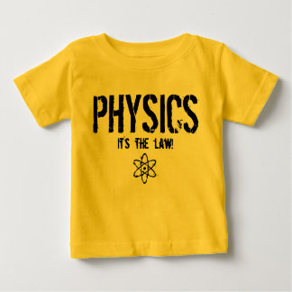 Physics - It's the Law! Baby T-Shirt