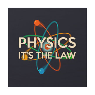PHYSICS IT'S THE LAW WOOD PRINT