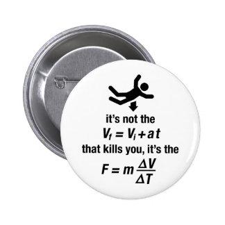 physics - it's the sudden deceleration that kills  6 cm round badge