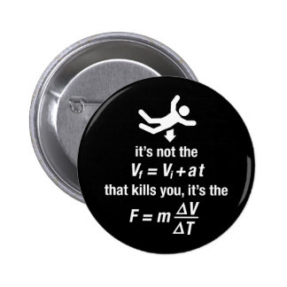 physics - it's the sudden deceleration that kills  pinback button