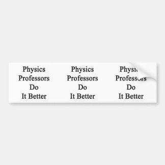 Physics Professors Do It Better Bumper Stickers