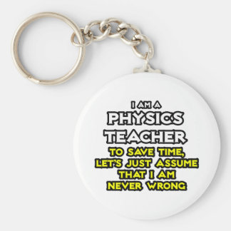 Physics Teacher...Assume I Am Never Wrong Basic Round Button Key Ring