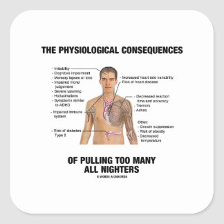 Physiological Consequences Pulling All Nighters Square Sticker