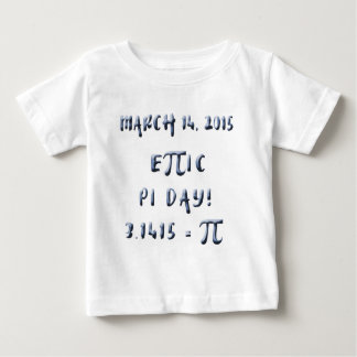 Pi Day 2015 is Epic Baby T-Shirt