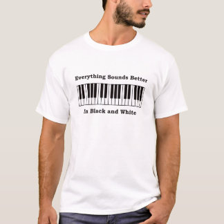 Piano Everything Sounds better in black and white T-Shirt