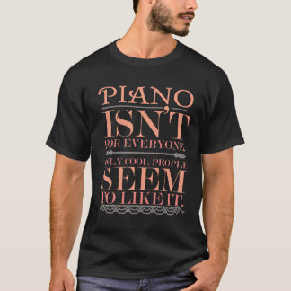 Piano isn't for Everyone Only Cool People T-Shirt