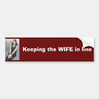 pic001, Keeping the WIFE in line Bumper Sticker