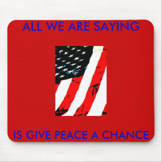 pic033 ALL WE ARE SAYING IS GIVE PEACE A CHANCE Mouse Pad