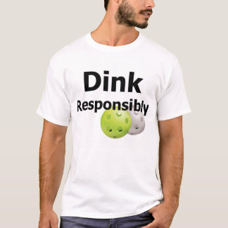 Pickleball--Dink Responsibly T-Shirt