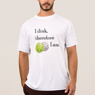 Pickleball, I dink therefore I am. T-Shirt
