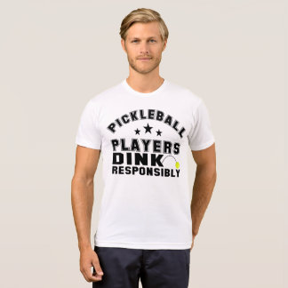 Pickleball Players Dink Responsibly T-Shirt