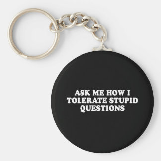 Pickup Line - ASK ME HOW I TOLERATE STUPID QUESTIO Basic Round Button Key Ring