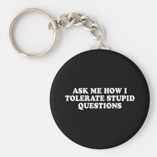 Pickup Line - ASK ME HOW I TOLERATE STUPID QUESTIO Key Chains