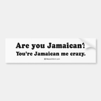"PICKUP LINES - ""Are you Jamaican? You're Jamaican  Bumper Sticker"