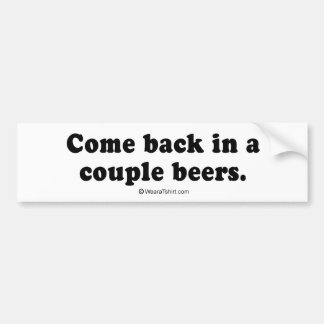 "Pickup Lines - ""Come back in a couple beers"" Bumper Sticker"