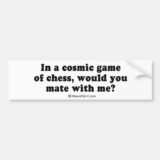 "Pickup Lines - ""Cosmic Chess"" Bumper Stickers"