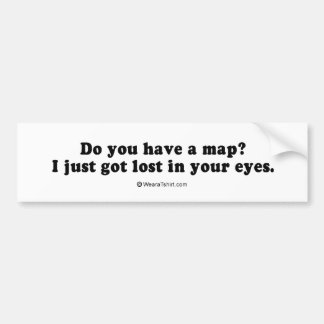"PICKUP LINES - ""Do you have a map? I just got lost Bumper Sticker"