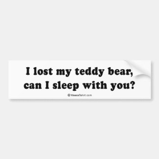 "PICKUP LINES - ""I lost my teddy bear, can I sleep  Bumper Stickers"