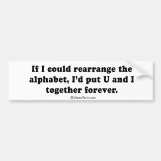 "Pickup Lines - ""If I could rearrange the alphabet"" Bumper Stickers"