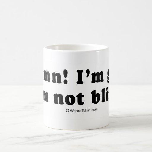 "Pickup Lines - ""I'm glad I'm not blind"" Coffee Mugs"