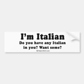 """PICKUP LINES - """"I'm Italian"""" Bumper Sticker"""