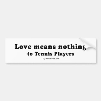 "PICKUP LINES - ""Love means nothing to Tennis playe Bumper Sticker"