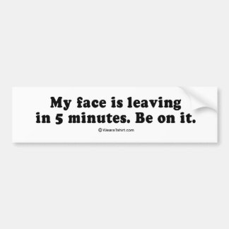 "PICKUP LINES - ""My face is leaving in 5 minutes"" Bumper Stickers"