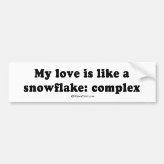 "Pickup Lines: ""My love is like a snowflake: comple Bumper Sticker"
