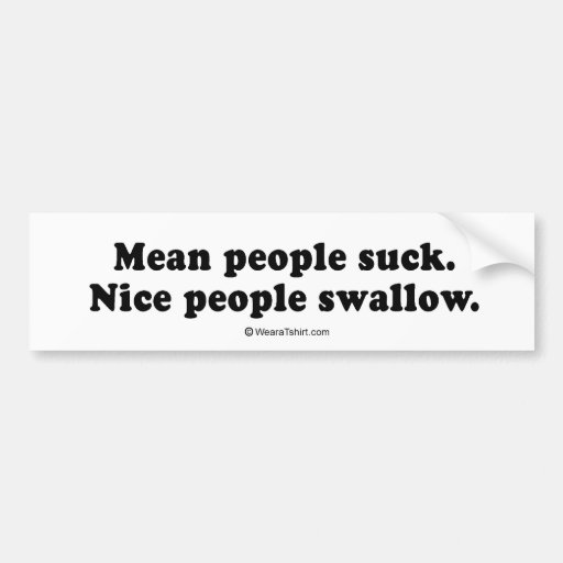 """PICKUP LINES - """"Nice people swallow"""" Bumper Stickers"""