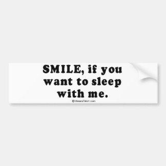 "PICKUP LINES - ""Smile if you want to sleep with me Bumper Sticker"