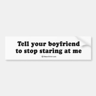 "PICKUP LINES - ""Tell your boyfriend to stop starin Bumper Stickers"