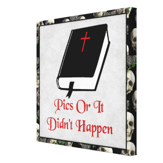 Pics Or It Didn't Happen Stretched Canvas Prints