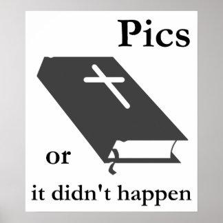 Pics or the Bible didn t Happen Print