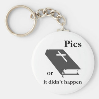 Pics or the Bible didn't Happen Basic Round Button Key Ring