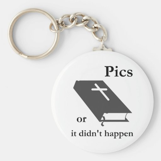 Pics or the Bible didn't Happen Key Chains