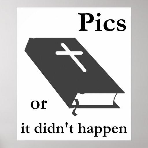 Pics or the Bible didn't Happen Print