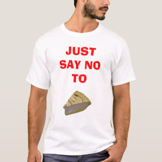 PIE - JUST SAY NO T-Shirt