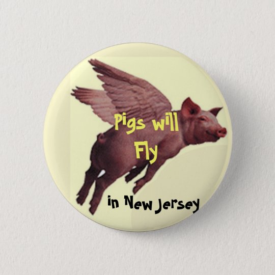 PIGS FLY, Pigs will Fly , in New J... - Customised 6 Cm Round Badge
