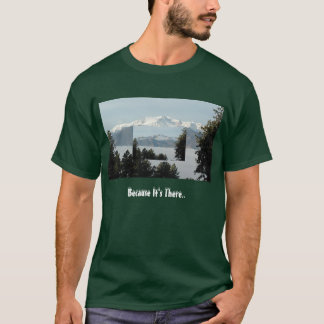 Pikes Peak Because T-Shirt