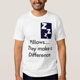 Pillows really make the difference t-shirts